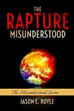 The Rapture: Misunderstood (book) by Jason E. Royle