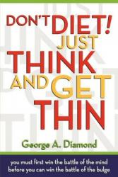 Don't Diet! Just Think And Get Thin