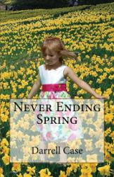 Never Ending Spring (book) by Darrell Case