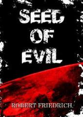 Seed of Evil: An Ancient Evil Rises - book cover
