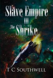 Slave Empire III, The Shrike (book) by TC Southwell