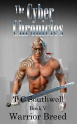 The Cyber Chronicles VI, Warrior Breed (book) by TC Southwell.