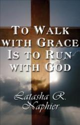 To Walk With Grace Is To Run With God