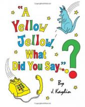 A Yellow Jellow, What Did You Say? (book) by JKaylin