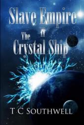 Slave Empire II, The Crystal Ship (book) by TC Southwell